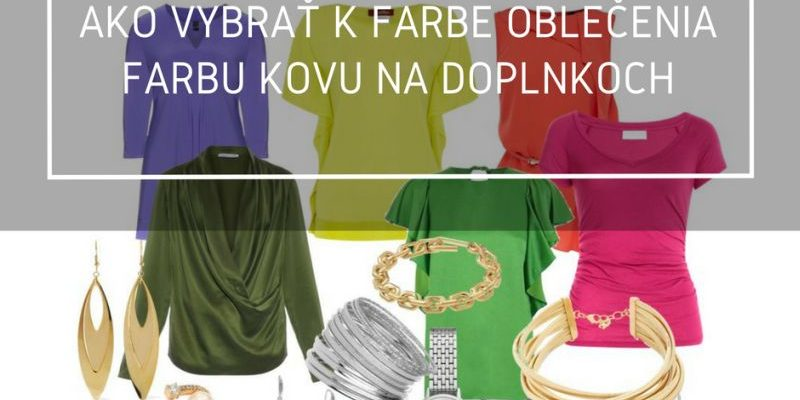 Ako Vybrať K Farbe Oblečenia Farbu Kovu Na Doplnkoch